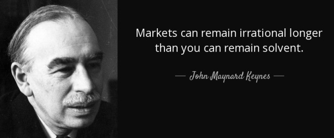 quote-markets-can-remain-irrational-longer-than-you-can-remain-solvent-john-maynard-keynes-48-92-15